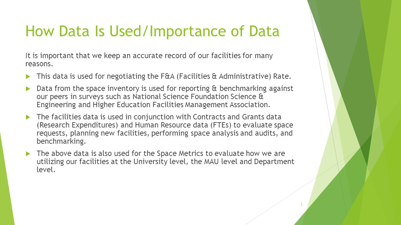How Data Is Used/Importance of Data It is important that we keep an accurate record of our facilities for many reasons.