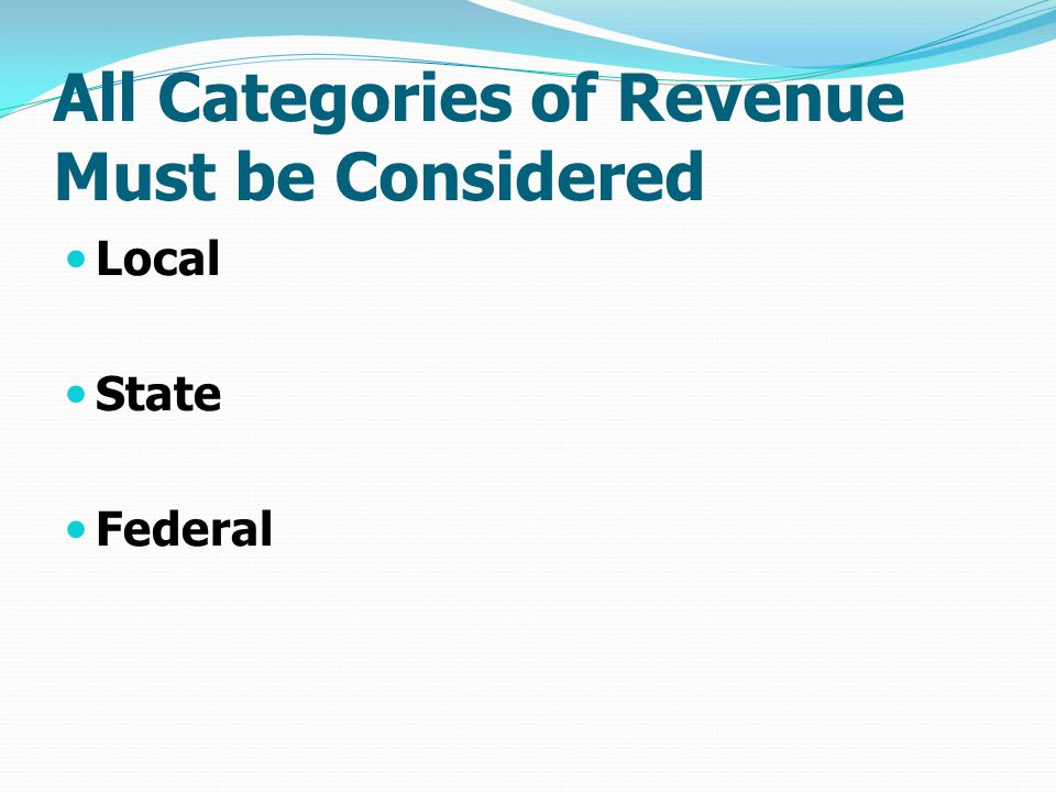 All Categories of Revenue Must be Considered Local State Federal