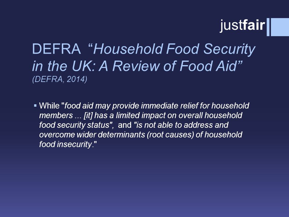 DEFRA Household Food Security in the UK: A Review of Food Aid (DEFRA, 2014)  While food aid may provide immediate relief for household members...