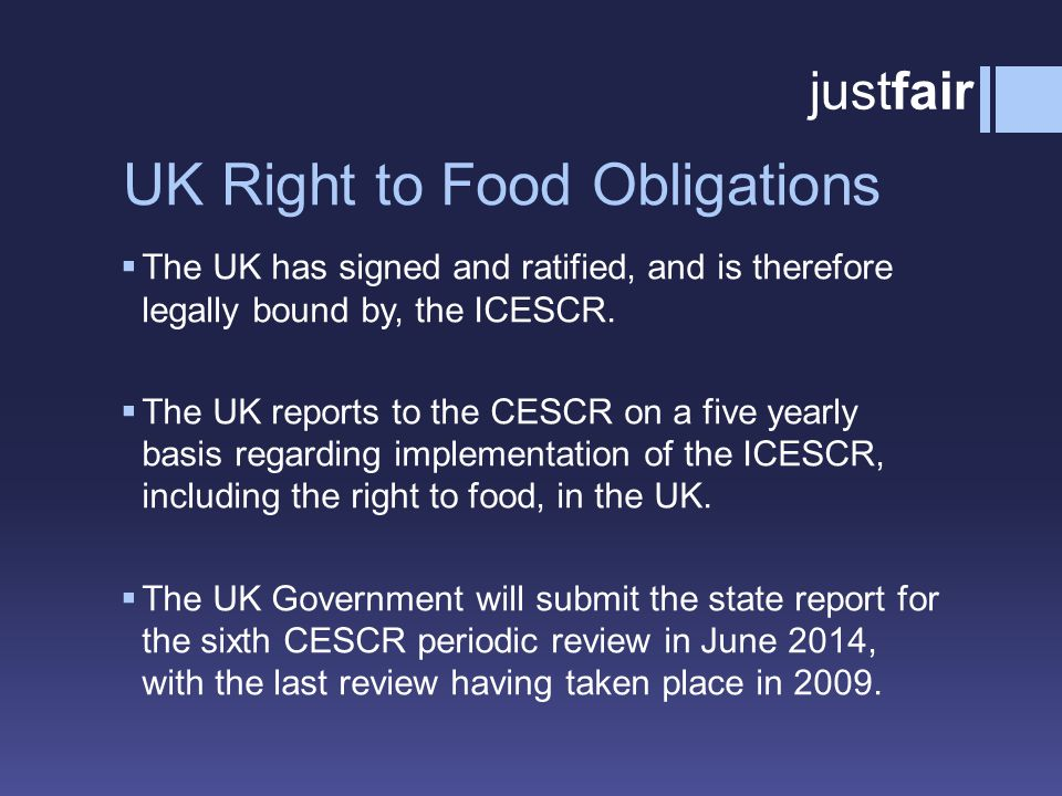 UK Right to Food Obligations  The UK has signed and ratified, and is therefore legally bound by, the ICESCR.
