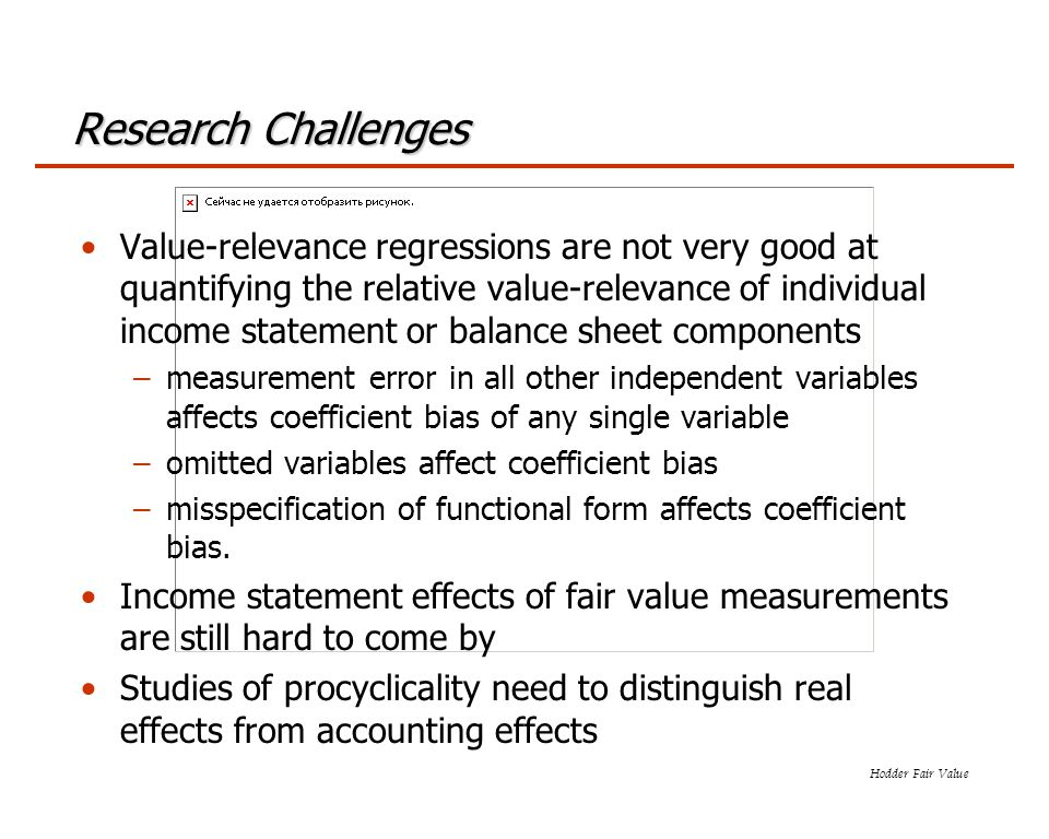 Hodder Fair Value Research Challenges Value-relevance regressions are not very good at quantifying the relative value-relevance of individual income s