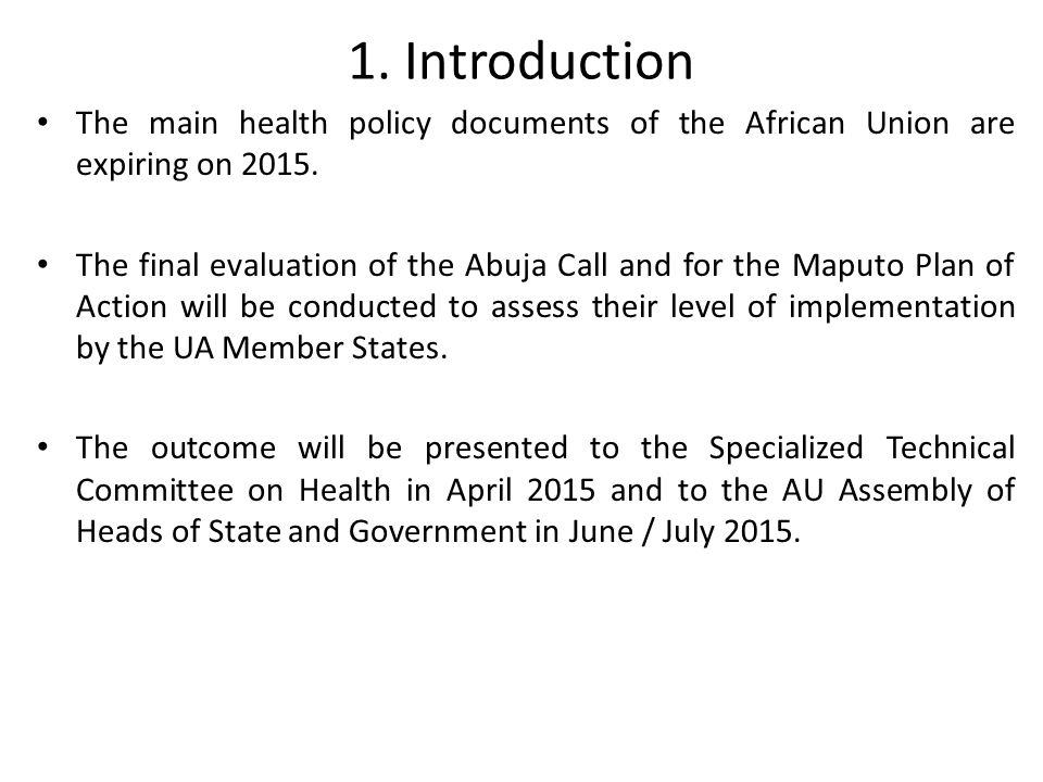 1. Introduction The main health policy documents of the African Union are expiring on 2015. The final evaluation of the Abuja Call and for the Maputo