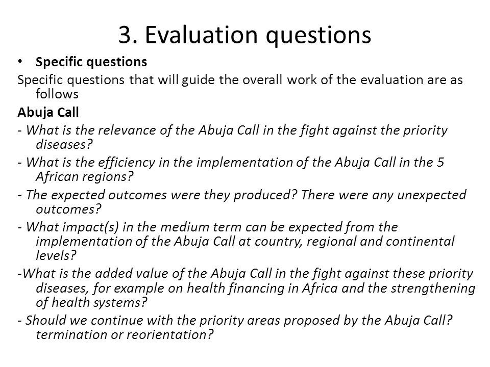 3. Evaluation questions Specific questions Specific questions that will guide the overall work of the evaluation are as follows Abuja Call - What is t