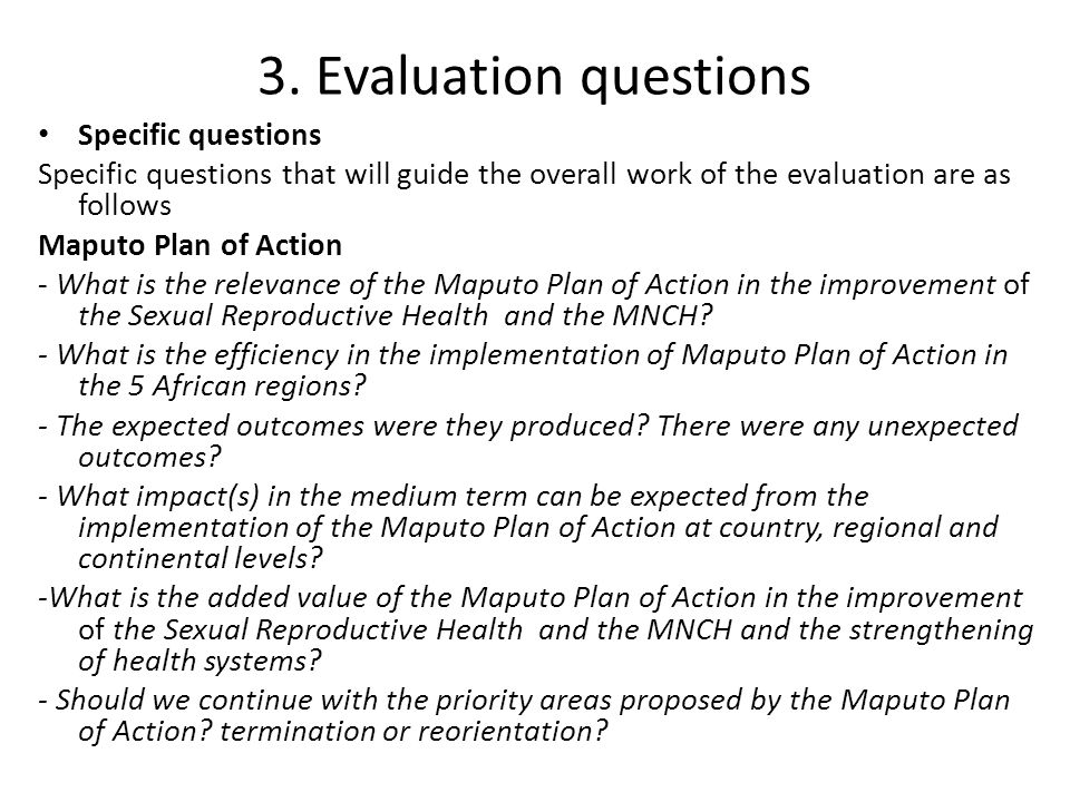 3. Evaluation questions Specific questions Specific questions that will guide the overall work of the evaluation are as follows Maputo Plan of Action