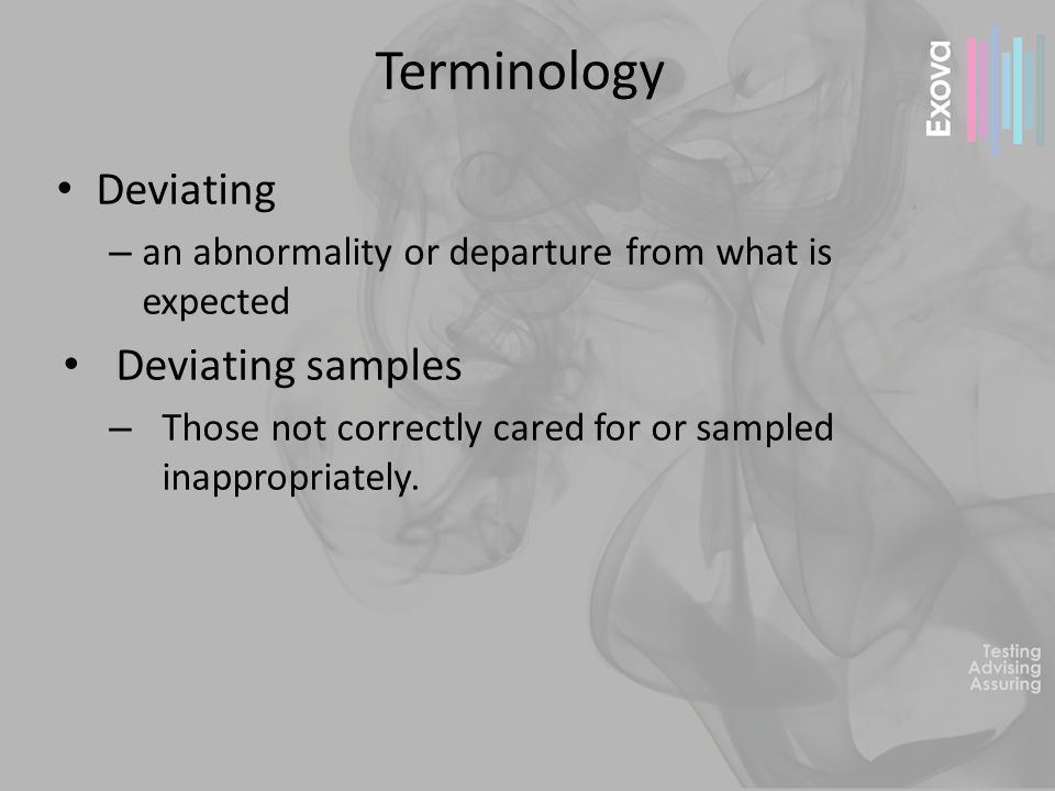 Terminology Deviating – an abnormality or departure from what is expected Deviating samples – Those not correctly cared for or sampled inappropriately.