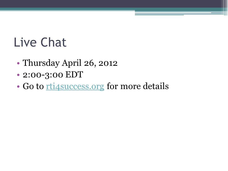 Live Chat Thursday April 26, 2012 2:00-3:00 EDT Go to rti4success.org for more detailsrti4success.org