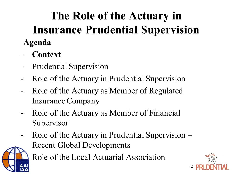 The Role of the Actuary in Insurance Prudential Supervision Agenda ̵ Context ̵ Prudential Supervision ̵ Role of the Actuary in Prudential Supervision ̵ Role of the Actuary as Member of Regulated Insurance Company ̵ Role of the Actuary as Member of Financial Supervisor ̵ Role of the Actuary in Prudential Supervision – Recent Global Developments ̵ Role of the Local Actuarial Association 2