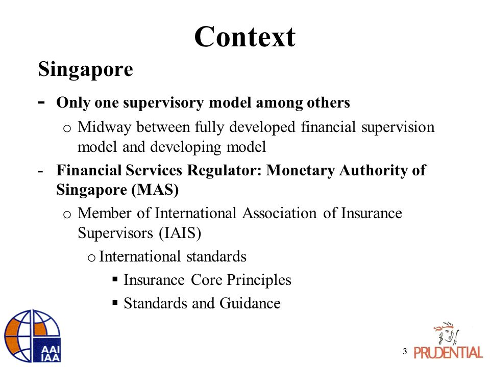 Context Monetary Authority of Singapore is responsible for ̵ Monetary policy ̵ Financial centre development ̵ Financial services supervision o Prudential supervision o Market conduct supervision Reference: www.mas.gov.sg 4