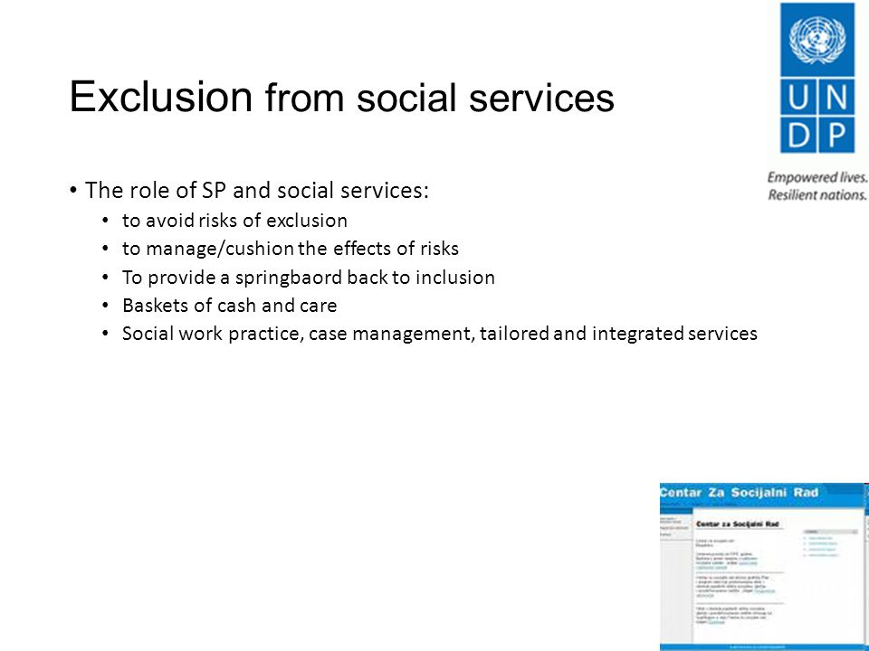 Exclusion from social services The role of SP and social services: to avoid risks of exclusion to manage/cushion the effects of risks To provide a springbaord back to inclusion Baskets of cash and care Social work practice, case management, tailored and integrated services