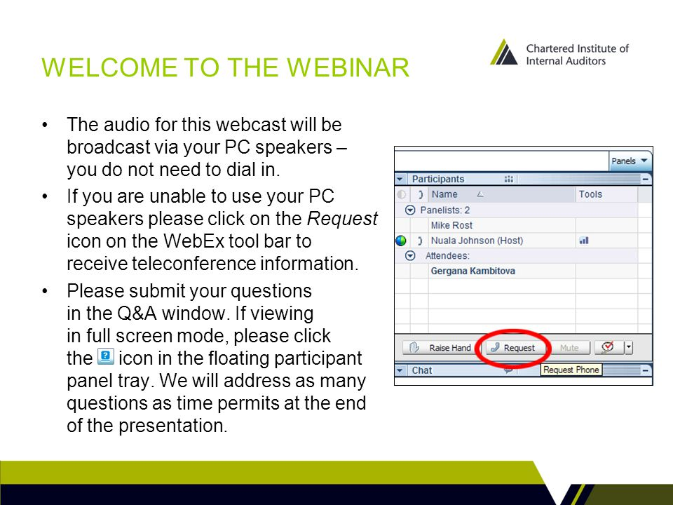 WELCOME TO THE WEBINAR The audio for this webcast will be broadcast via your PC speakers – you do not need to dial in. If you are unable to use your P