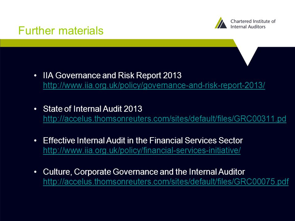 Further materials IIA Governance and Risk Report 2013 http://www.iia.org.uk/policy/governance-and-risk-report-2013/ http://www.iia.org.uk/policy/gover