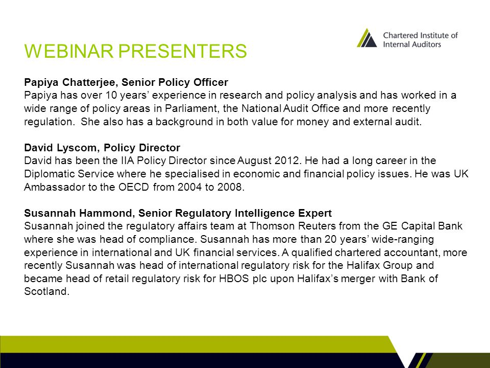 WEBINAR PRESENTERS Papiya Chatterjee, Senior Policy Officer Papiya has over 10 years' experience in research and policy analysis and has worked in a wide range of policy areas in Parliament, the National Audit Office and more recently regulation.