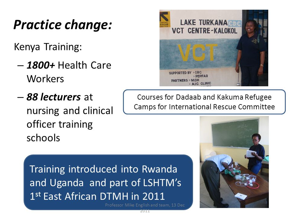 Practice change - Training Medical Students Trainee paediatricians become ETAT+ instructors and train 300 students per year Professor Mike English and team, 13 Dec 2011