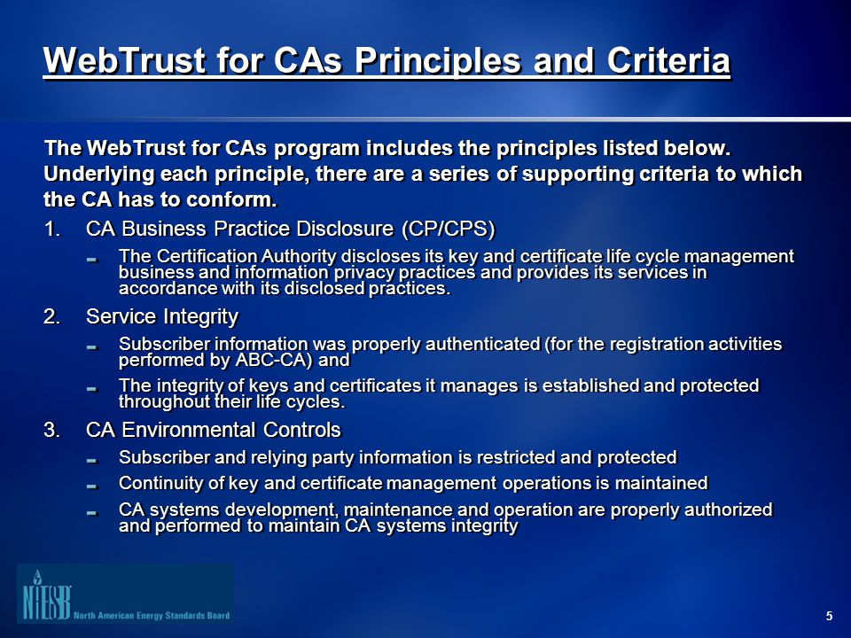 5 WebTrust for CAs Principles and Criteria The WebTrust for CAs program includes the principles listed below.