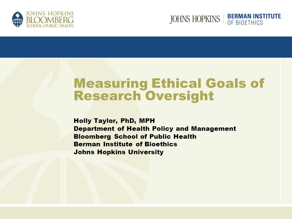 Overview Background Measuring Ethical Quality Ethical Goals of Research Oversight