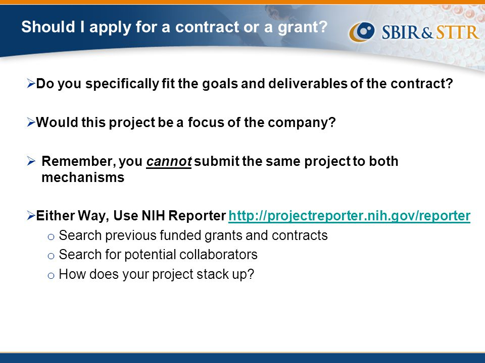 Should I apply for a contract or a grant?  Do you specifically fit the goals and deliverables of the contract?  Would this project be a focus of the