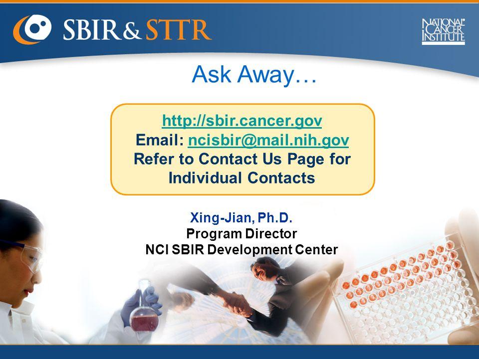 Xing-Jian, Ph.D. Program Director NCI SBIR Development Center http://sbir.cancer.gov Email: ncisbir@mail.nih.govncisbir@mail.nih.gov Refer to Contact