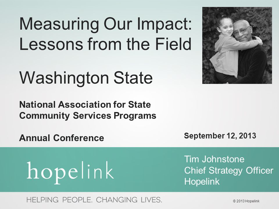 September 12, 2013 Measuring Our Impact: Lessons from the Field Washington State National Association for State Community Services Programs Annual Con