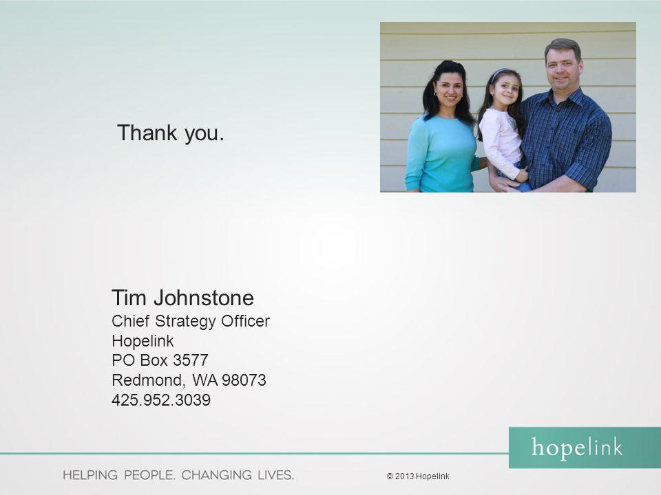 Thank you. Tim Johnstone Chief Strategy Officer Hopelink PO Box 3577 Redmond, WA 98073 425.952.3039 © 2013 Hopelink