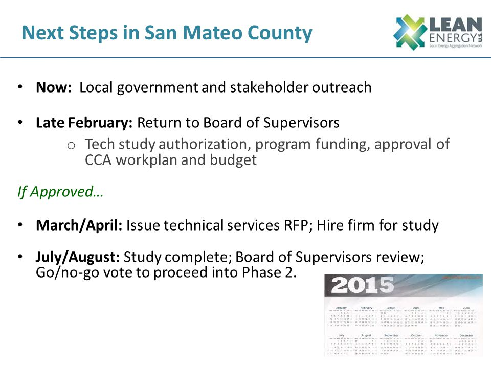 Next Steps in San Mateo County Now: Local government and stakeholder outreach Late February: Return to Board of Supervisors o Tech study authorization
