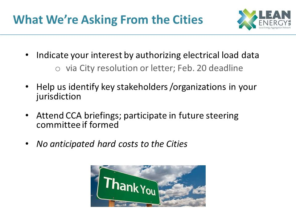 For More Information… County of San Mateo, Office of Sustainability sustainability@smcgov.org LEAN Energy US shawnmarshall@LEANenergyus.org sbaruch@carbonomicsonline.com NOW is the time to take control of your local energy future.
