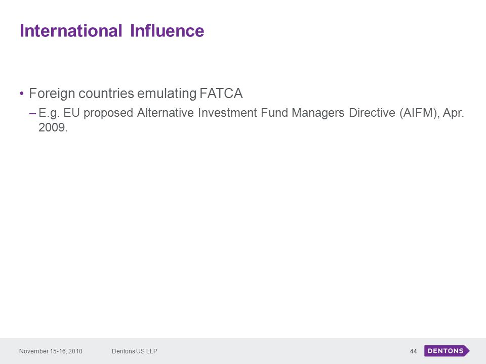International Influence 44 Foreign countries emulating FATCA –E.g.