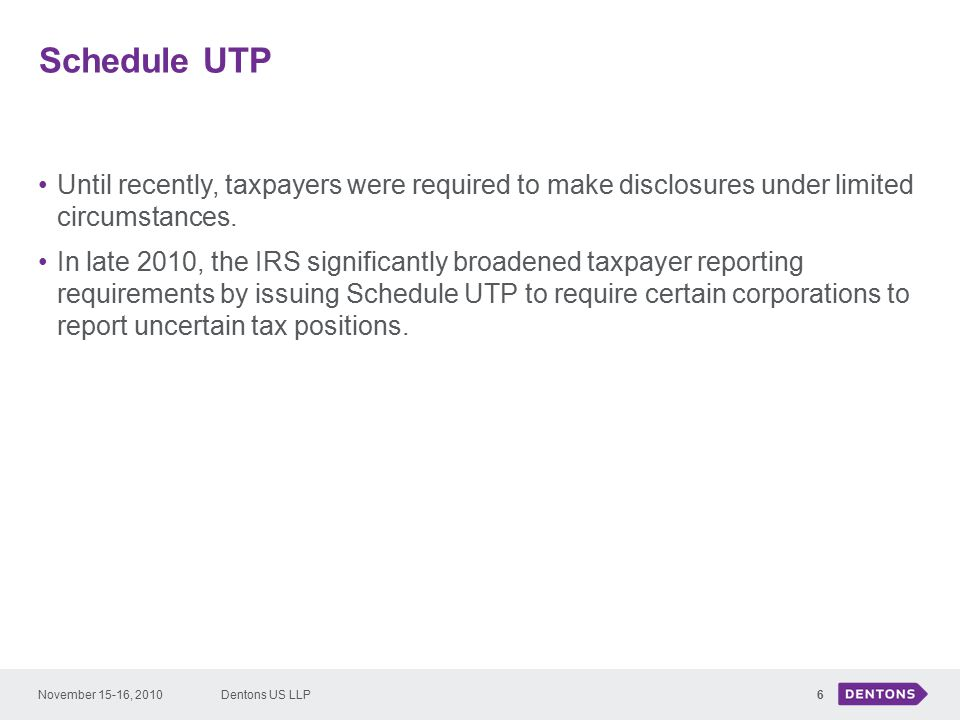 Schedule UTP Until recently, taxpayers were required to make disclosures under limited circumstances.