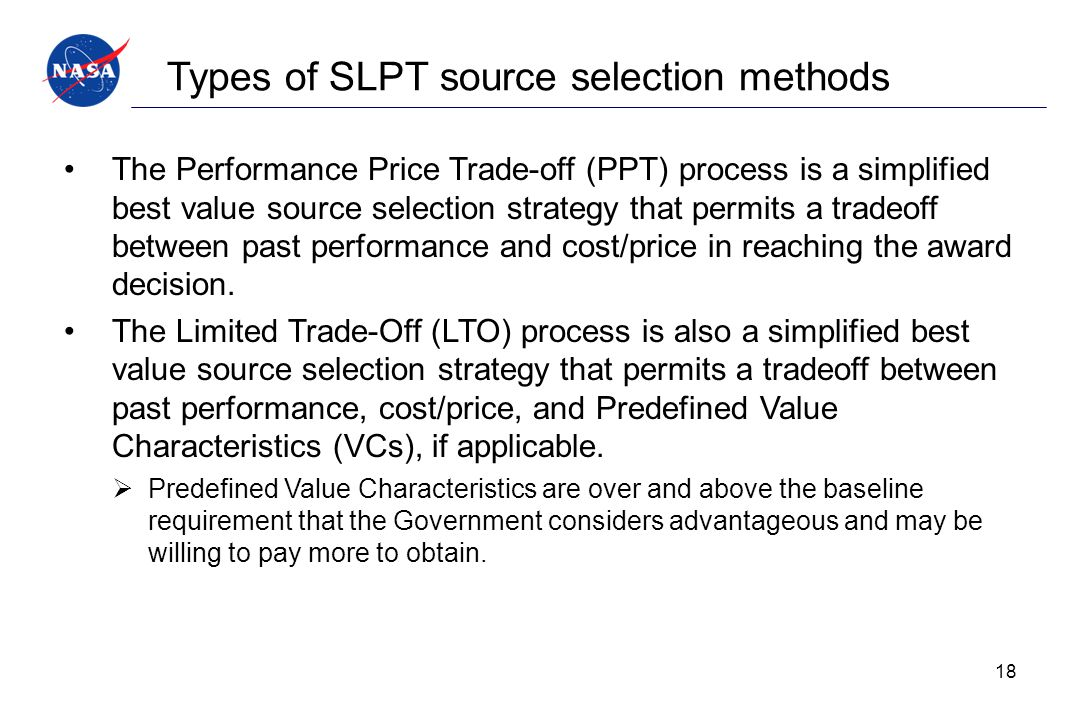 Types of SLPT source selection methods The Performance Price Trade-off (PPT) process is a simplified best value source selection strategy that permits