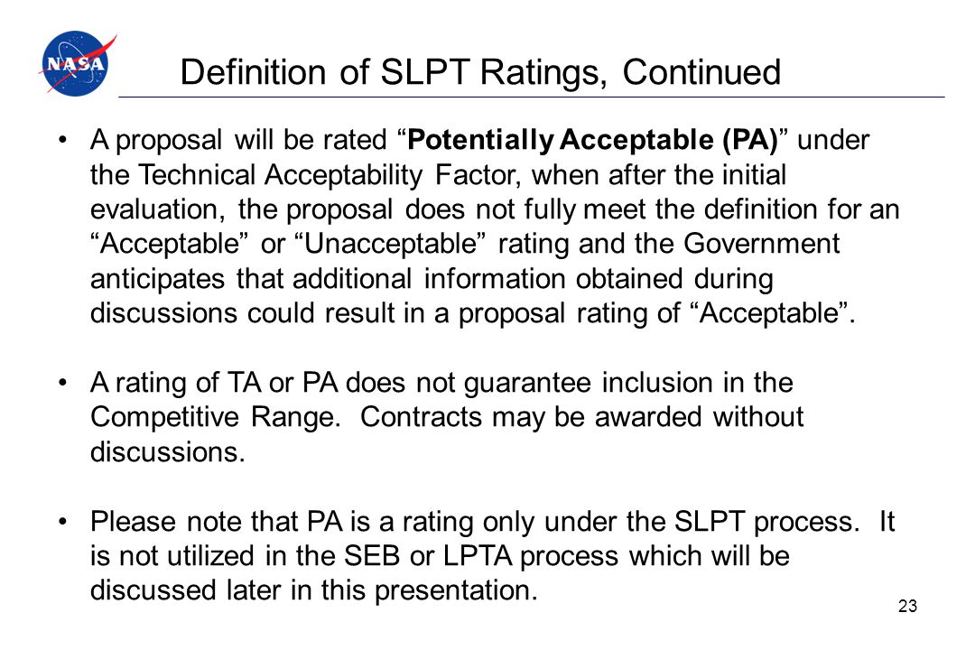 """Definition of SLPT Ratings, Continued A proposal will be rated """"Potentially Acceptable (PA)"""" under the Technical Acceptability Factor, when after the"""