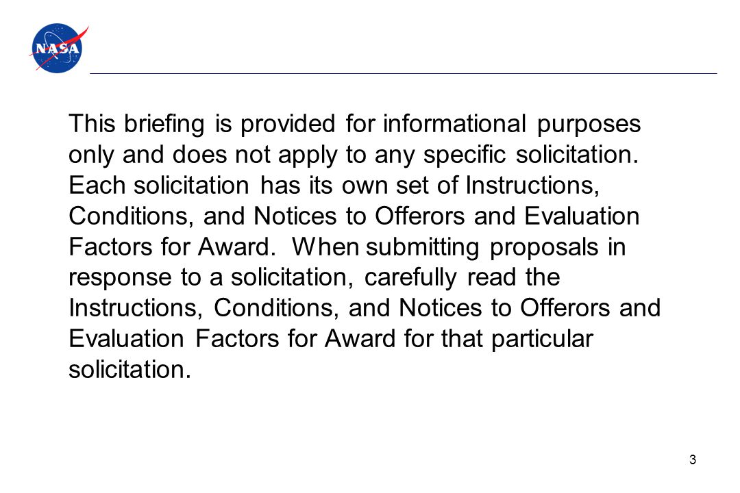 This briefing is provided for informational purposes only and does not apply to any specific solicitation. Each solicitation has its own set of Instru