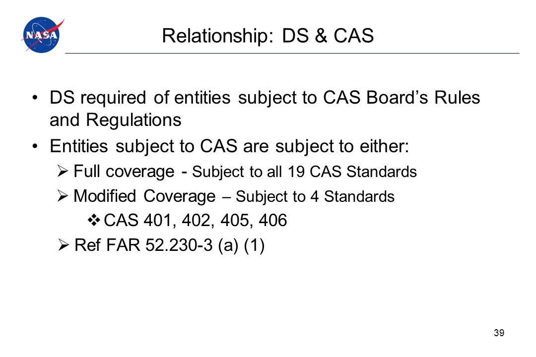 Relationship: DS & CAS DS required of entities subject to CAS Board's Rules and Regulations Entities subject to CAS are subject to either:  Full cove