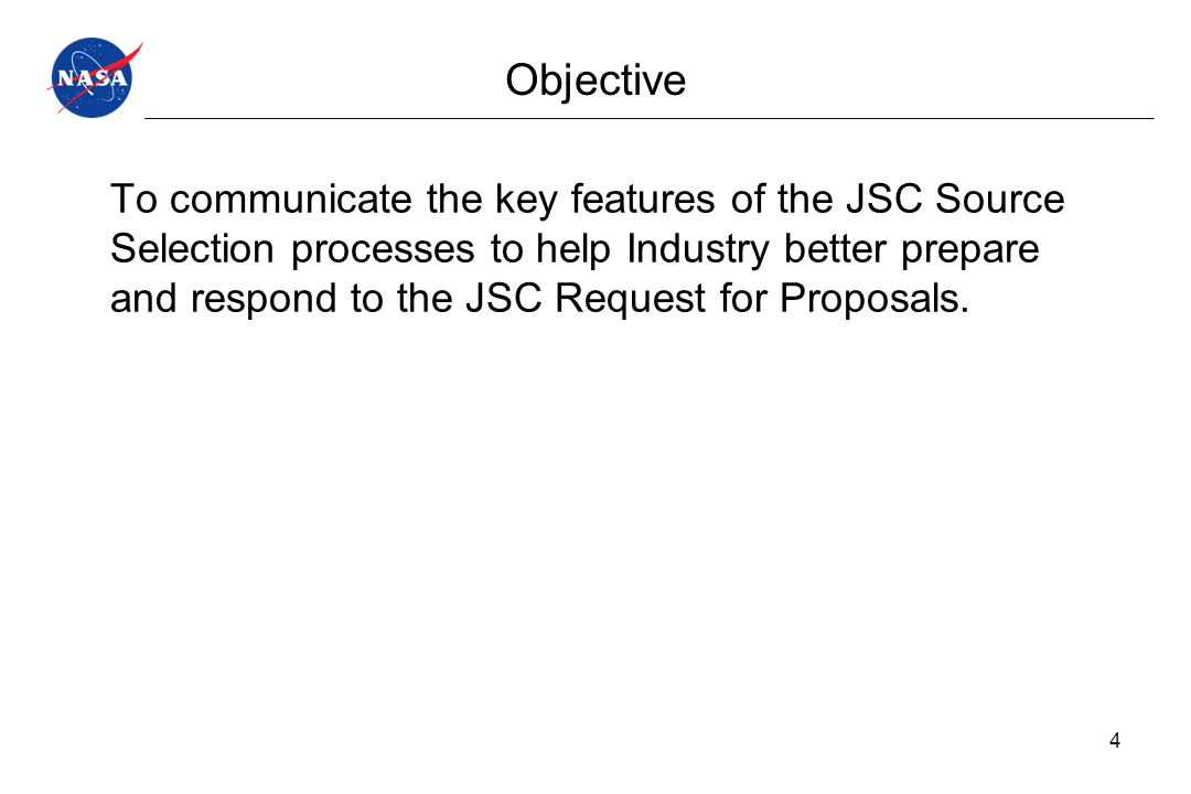 Objective To communicate the key features of the JSC Source Selection processes to help Industry better prepare and respond to the JSC Request for Pro