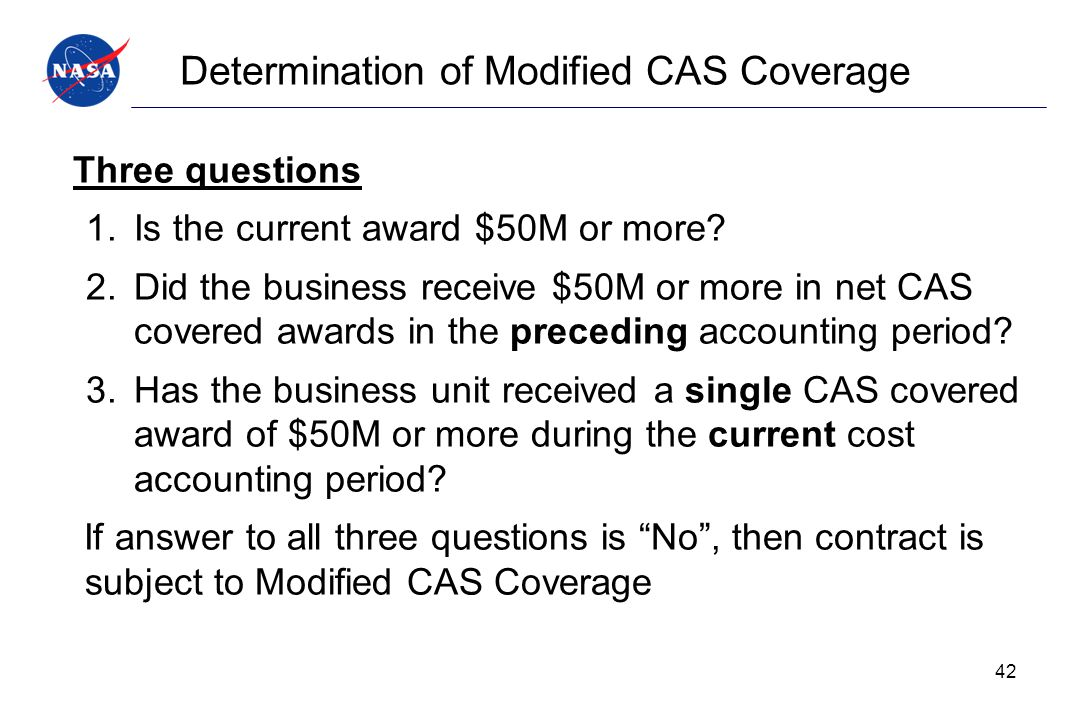 Determination of Modified CAS Coverage Three questions 1.Is the current award $50M or more? 2.Did the business receive $50M or more in net CAS covered
