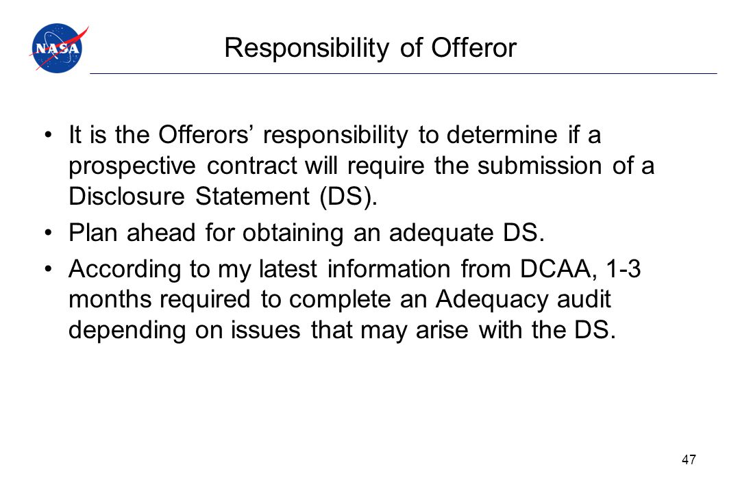 Responsibility of Offeror It is the Offerors' responsibility to determine if a prospective contract will require the submission of a Disclosure Statem
