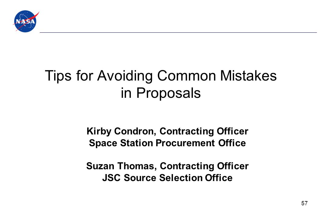 Tips for Avoiding Common Mistakes in Proposals Kirby Condron, Contracting Officer Space Station Procurement Office Suzan Thomas, Contracting Officer J