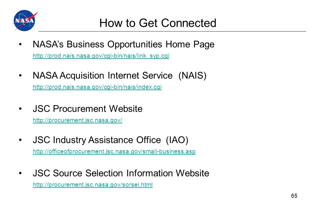 How to Get Connected NASA's Business Opportunities Home Page http://prod.nais.nasa.gov/cgi-bin/nais/link_syp.cgi NASA Acquisition Internet Service (NA