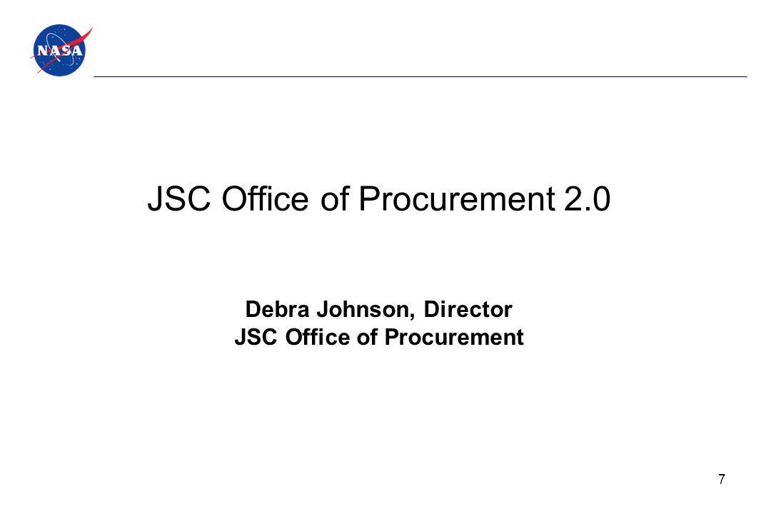 JSC Office of Procurement 2.0 Debra Johnson, Director JSC Office of Procurement 7
