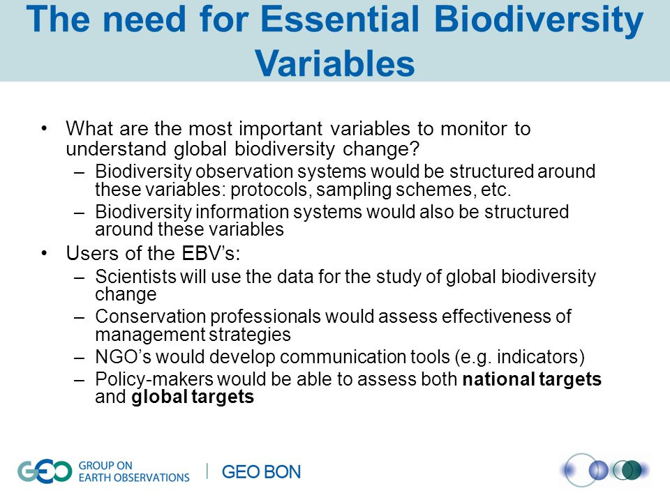 The need for Essential Biodiversity Variables What are the most important variables to monitor to understand global biodiversity change.