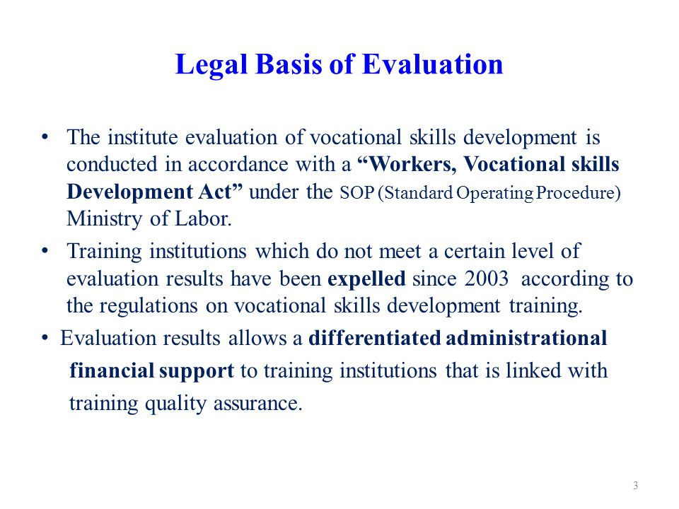 "Legal Basis of Evaluation The institute evaluation of vocational skills development is conducted in accordance with a ""Workers, Vocational skills Deve"