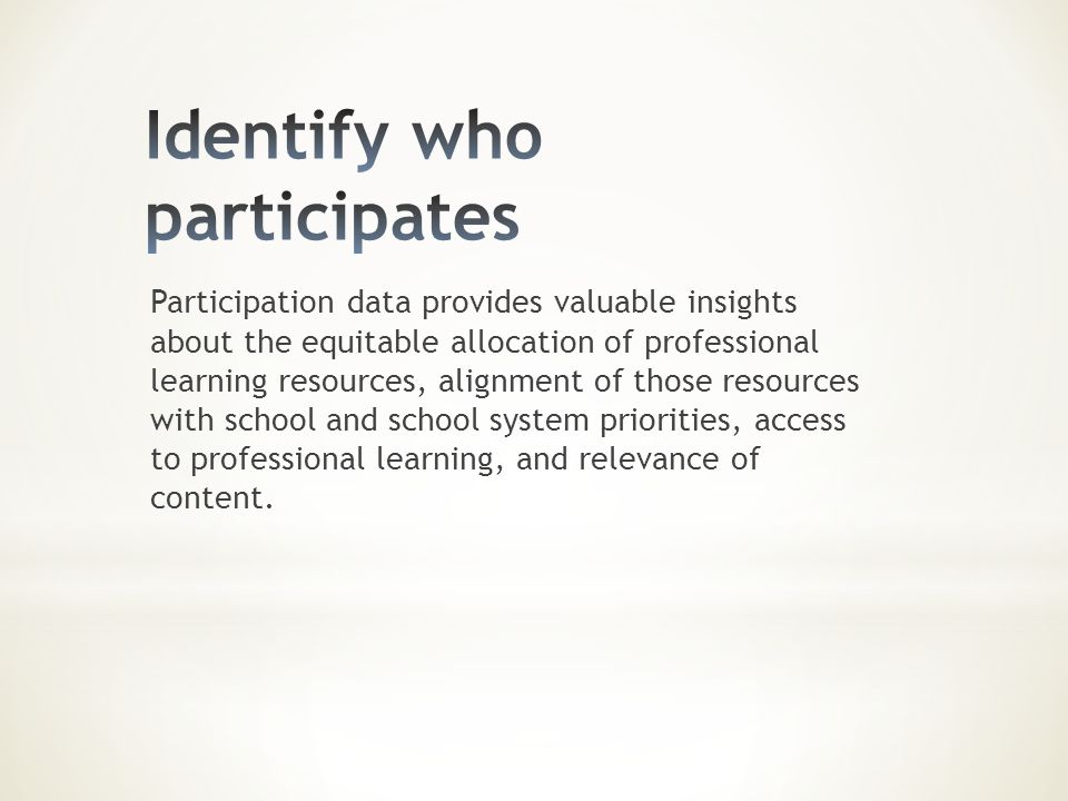 Participation data provides valuable insights about the equitable allocation of professional learning resources, alignment of those resources with sch