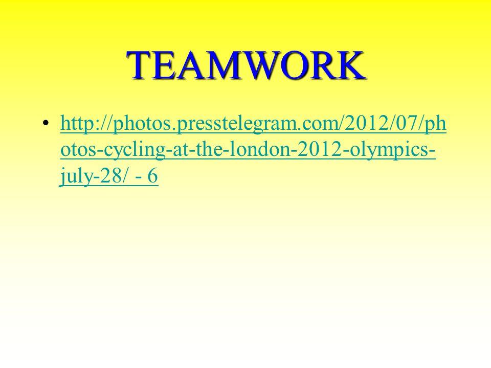 TEAMWORK http://photos.presstelegram.com/2012/07/ph otos-cycling-at-the-london-2012-olympics- july-28/ - 6http://photos.presstelegram.com/2012/07/ph otos-cycling-at-the-london-2012-olympics- july-28/ - 6