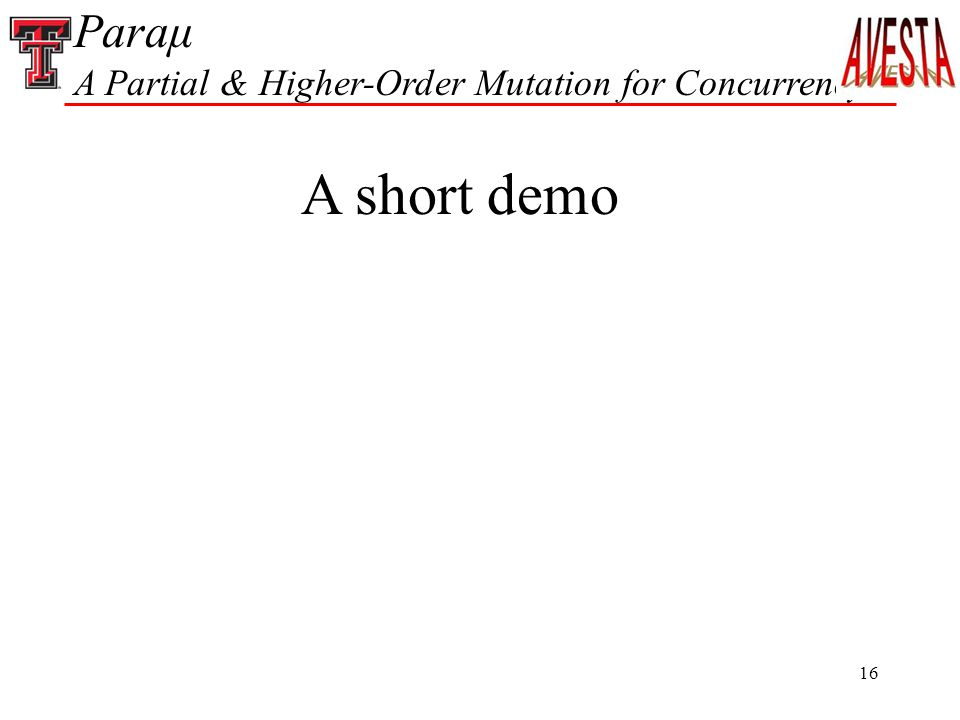16 Paraμ A Partial & Higher-Order Mutation for Concurrency A short demo