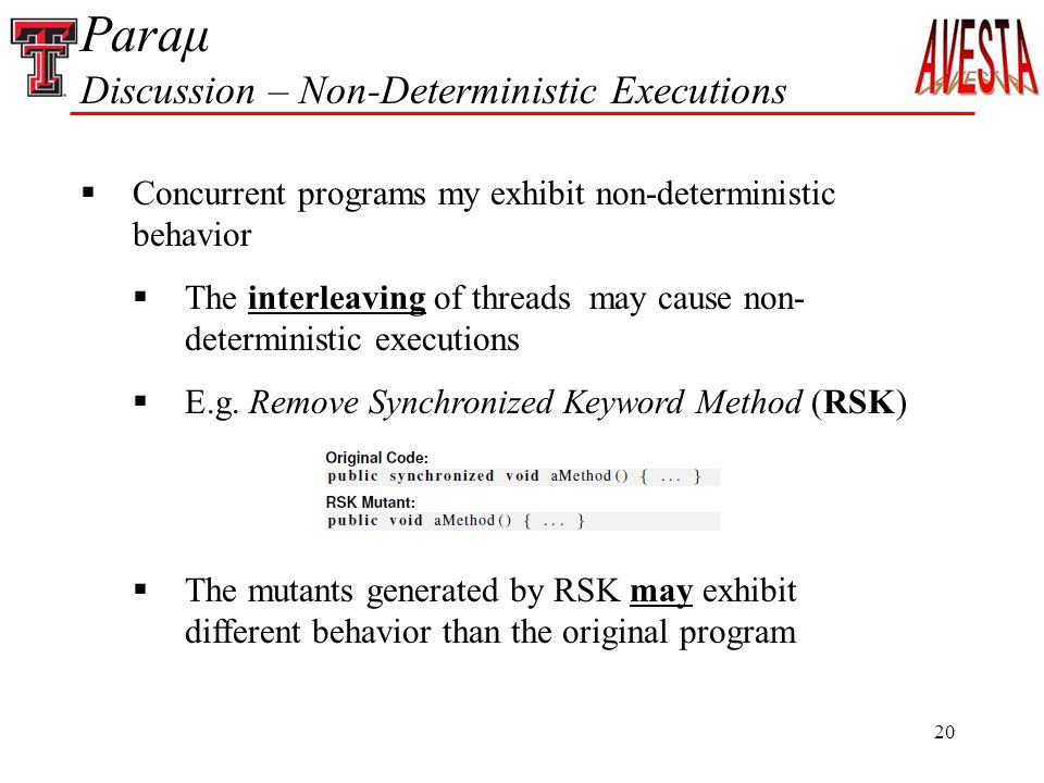 20 Paraμ Discussion – Non-Deterministic Executions  Concurrent programs my exhibit non-deterministic behavior  The interleaving of threads may cause non- deterministic executions  E.g.