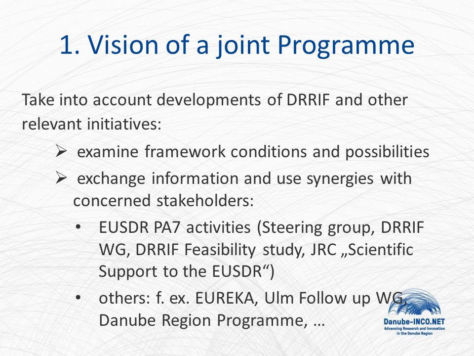 1. Vision of a joint Programme Take into account developments of DRRIF and other relevant initiatives:  examine framework conditions and possibilitie