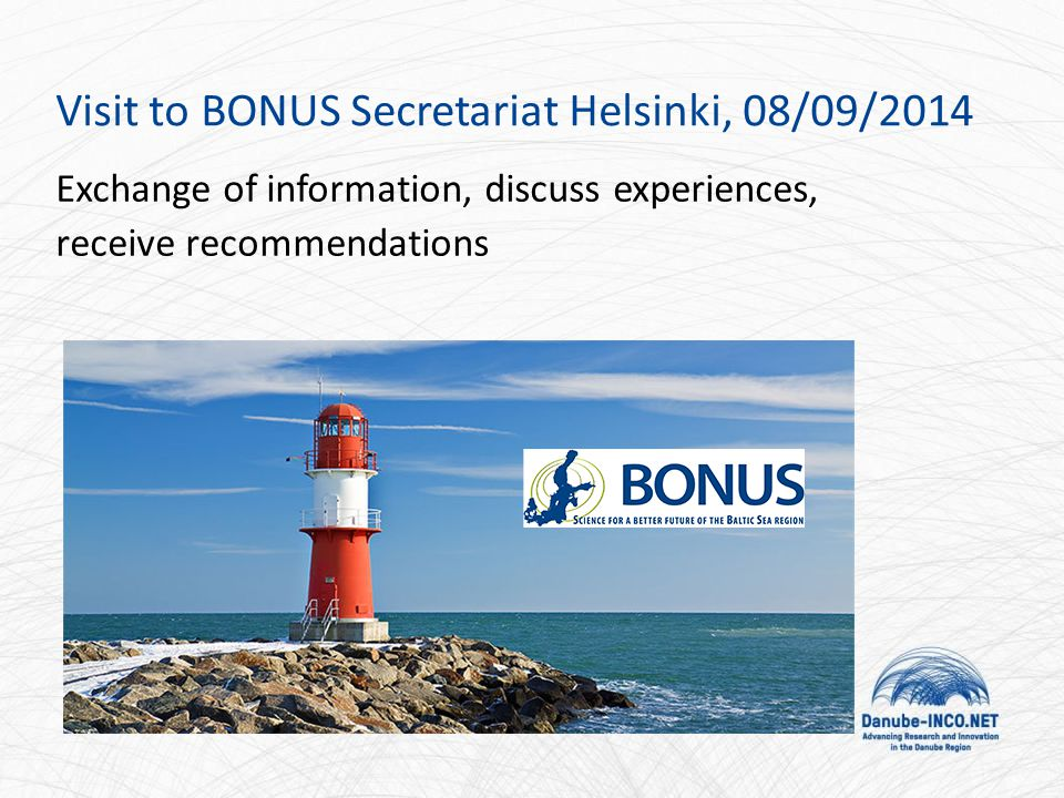 Visit to BONUS Secretariat Helsinki, 08/09/2014 Exchange of information, discuss experiences, receive recommendations