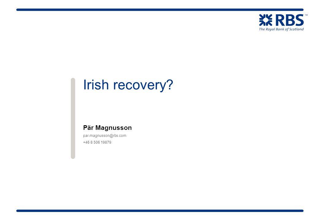 Irish recovery Pär Magnusson par.magnusson@rbs.com +46 8 506 19879