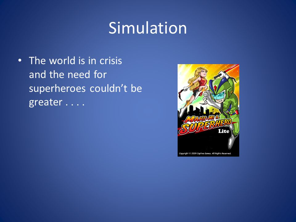 Simulation The world is in crisis and the need for superheroes couldn't be greater....