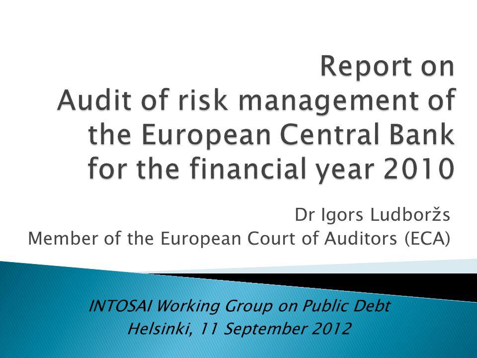 Dr Igors Ludboržs Member of the European Court of Auditors (ECA) INTOSAI Working Group on Public Debt Helsinki, 11 September 2012