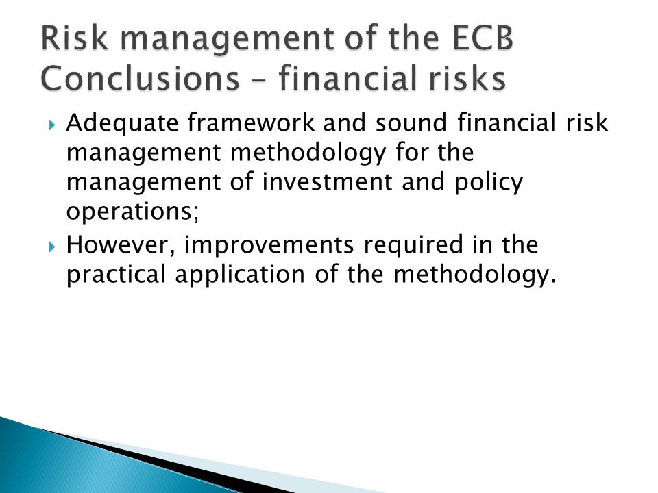  Adequate framework and sound financial risk management methodology for the management of investment and policy operations;  However, improvements required in the practical application of the methodology.