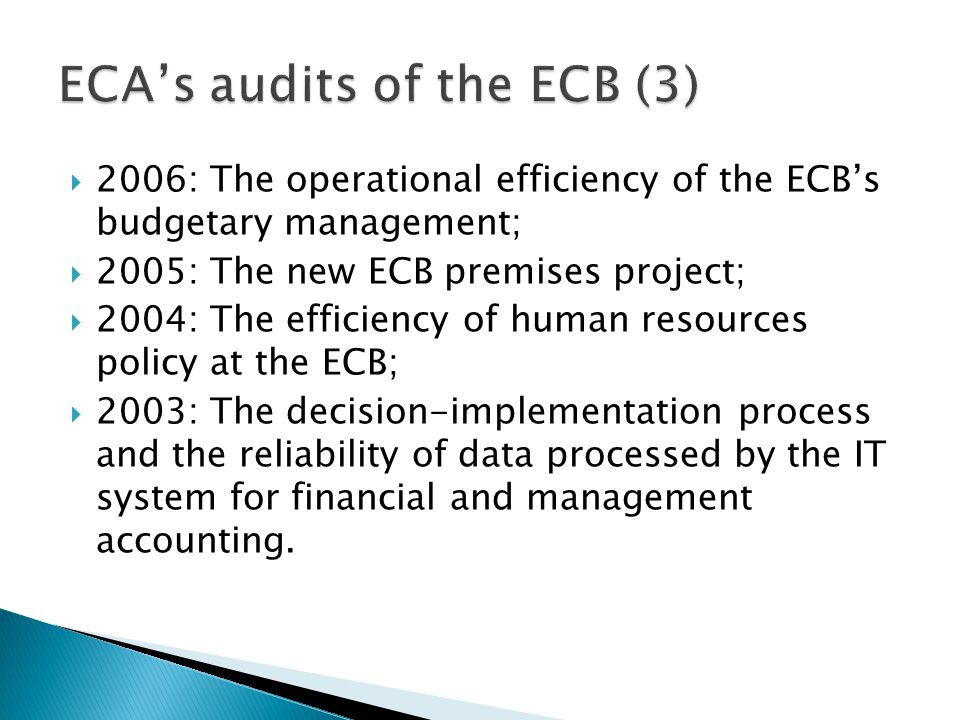 2006: The operational efficiency of the ECB's budgetary management;  2005: The new ECB premises project;  2004: The efficiency of human resources policy at the ECB;  2003: The decision-implementation process and the reliability of data processed by the IT system for financial and management accounting.